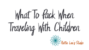 What to pack when traveling with children annette legako